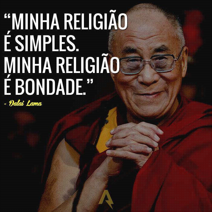 Minha religião é simples. Minha religião é a bondade. – Dalai Lama