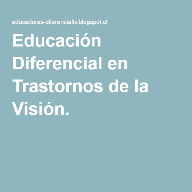 Educación Diferencial en Trastornos de la Visión.