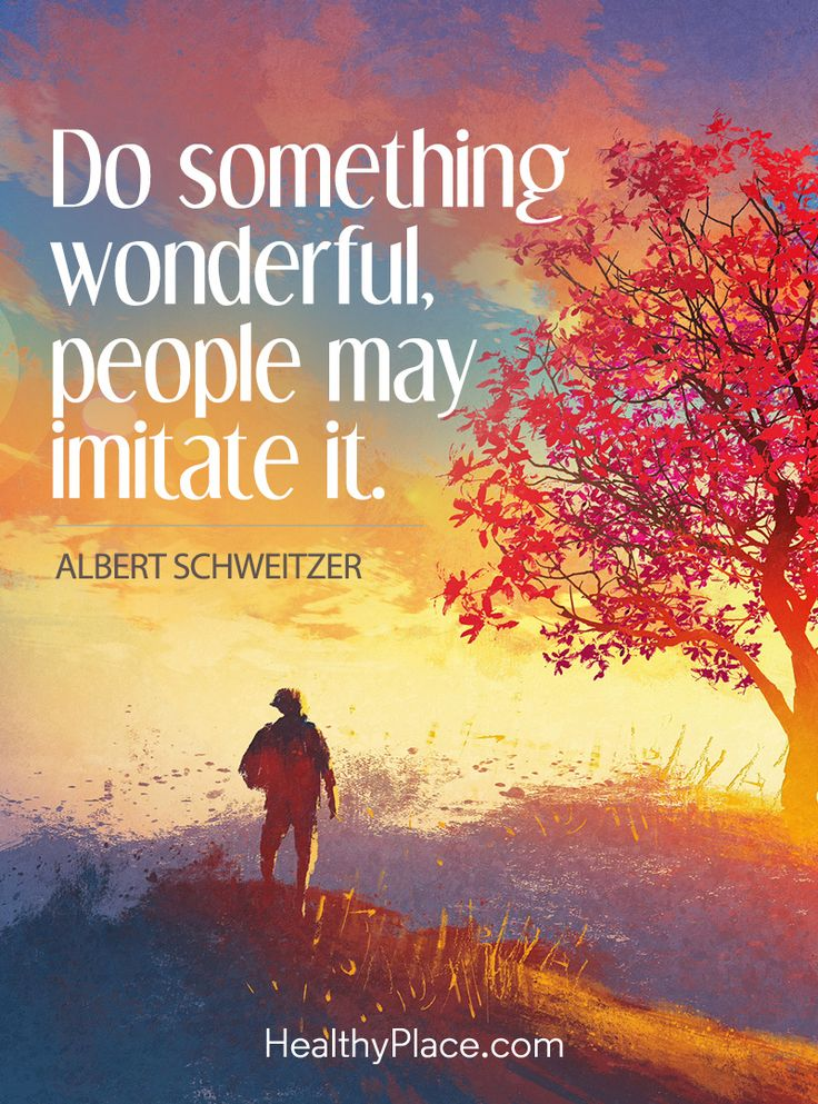 Positive Quote: Do something wonderful, people may imitate it – Albert Schweitzer. www.HealthyPlace.com