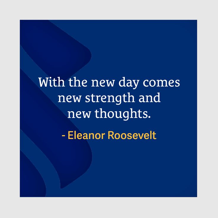 """Wednesday Wisdom: """"With the new day comes new strength and new thoughts."""" - Eleanor Roosevelt"""