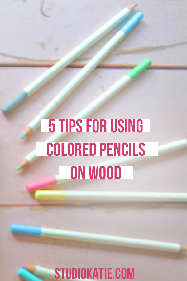 5 Tips For Working With Colored Pencils On A Wood Surface