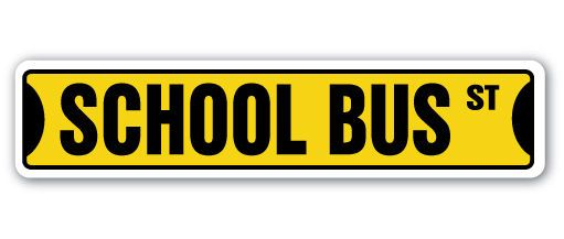 SCHOOL BUS Street Sign driver student stop gift #ZANYSIGNS