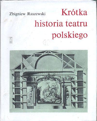 Krótka historia teatru polskiego, Zbigniew Raszewski, PIW, 1990, http://www.antykwariat.nepo.pl/krotka-historia-teatru-polskiego-zbigniew-raszewski-p-13502.html