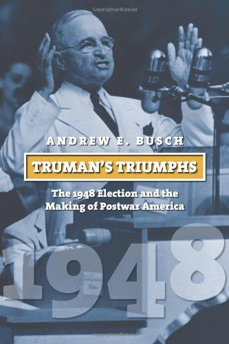 """Book Cover """"Truman'S Triumphs: The 1948 Election and the Making of Postwar America"""" by Andrew E. Busch"""