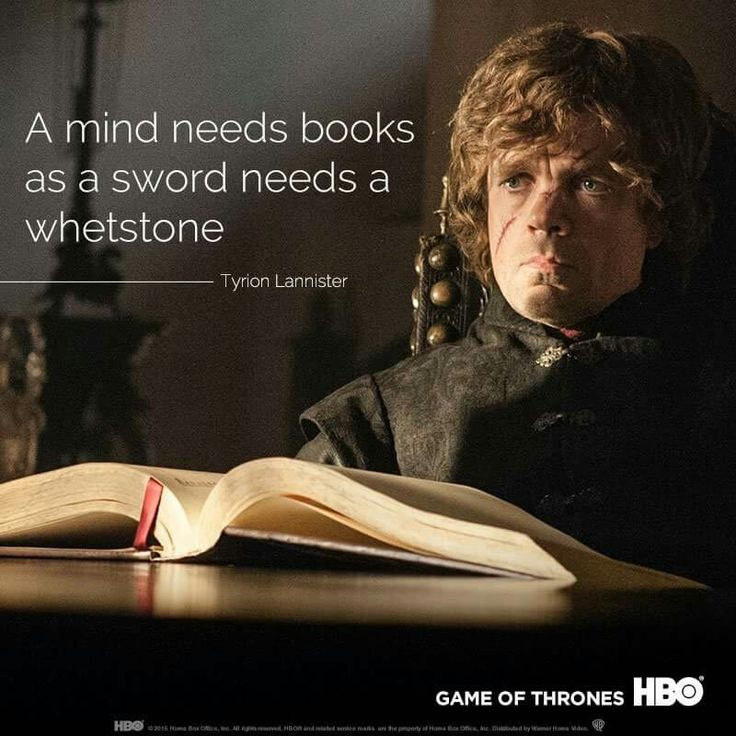 A mind needs books... Tyrion Lannister