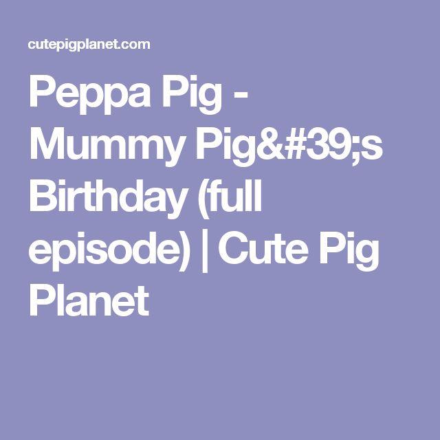 Peppa Pig - Mummy Pig's Birthday (full episode) | Cute Pig Planet