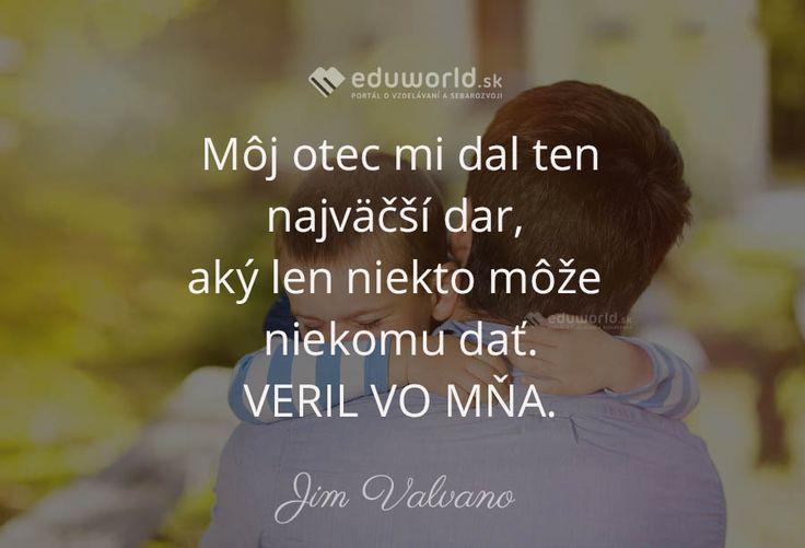 Môj otec mi dal ten najväčší dar, aký len niekto môže niekomu dať. VERIL VO MŇA. (Jim Valvano)