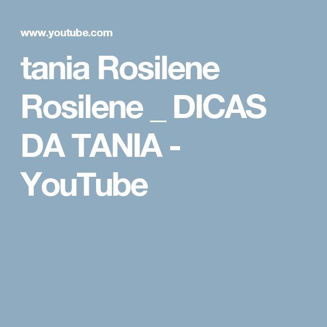 tania Rosilene Rosilene _ DICAS DA TANIA - YouTube