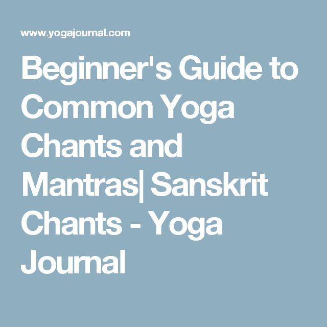 Beginner's Guide to Common Yoga Chants and Mantras| Sanskrit Chants - Yoga Journal