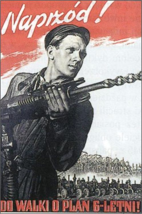 "People's Republic of Poland: ""Forward! To Fight for the Six-Year Plan!"" , early 1950s.  The ""Six-Year Plan (1950–1955) was the second, after the ""Three-Year Plan"" (1947–1949) centralized economic development plan of the People's Republic of Poland. It concentrated on increasing the heavy industry sector."