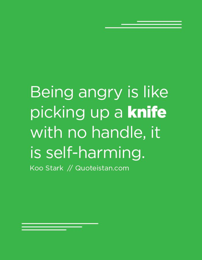 Being angry is like picking up a #knife with no handle it is self-harming. http://www.quoteistan.com/2016/10/being-angry-is-like-picking-up-knife.html