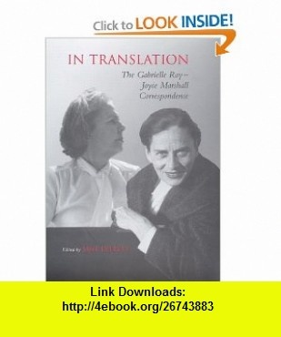In Translation The Gabrielle Roy-Joyce Marshall Correspondence (9780802039088) Joyce Marshall, Gabrielle Roy, Jane Everett , ISBN-10: 0802039081  , ISBN-13: 978-0802039088 ,  , tutorials , pdf , ebook , torrent , downloads , rapidshare , filesonic , hotfile , megaupload , fileserve