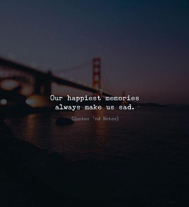 Our happiest memories always make us sad. via (http://ift.tt/2l0gGI7)