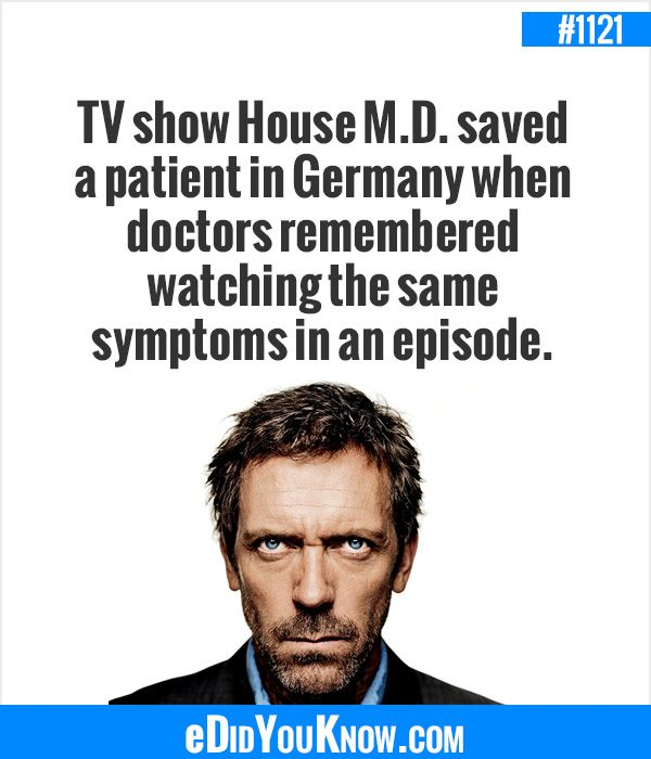 eDidYouKnow.com ►  TV show House M.D. saved a patient in Germany when doctors remembered watching the same symptoms in an episode.