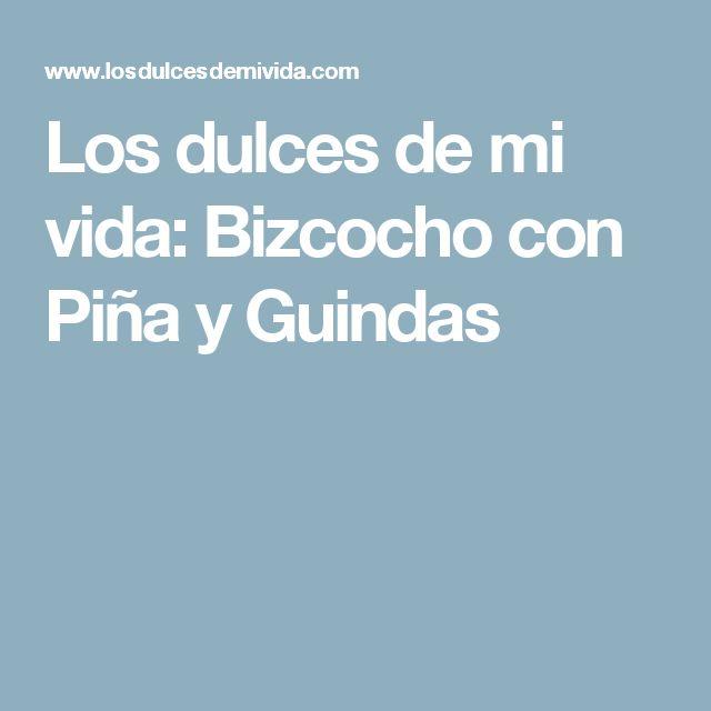 Los dulces de mi vida: Bizcocho con Piña y Guindas