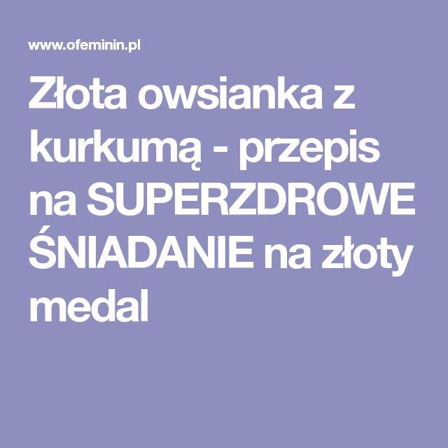 Złota owsianka z kurkumą - przepis na SUPERZDROWE ŚNIADANIE na złoty medal