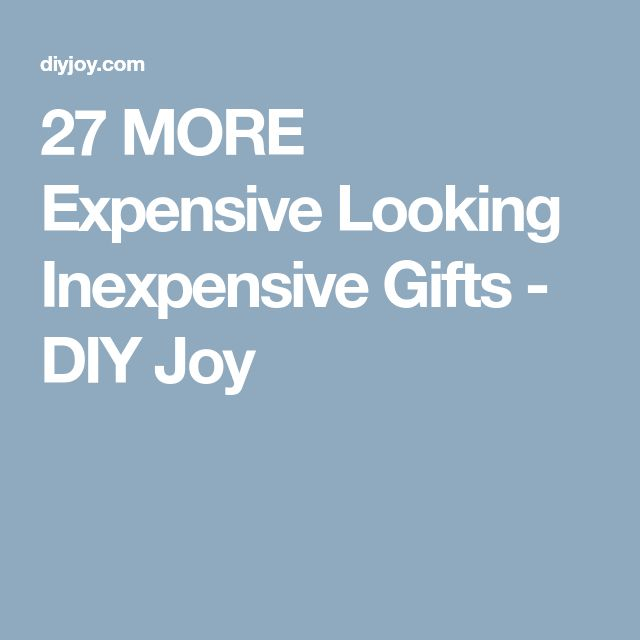 27 MORE Expensive Looking Inexpensive Gifts - DIY Joy