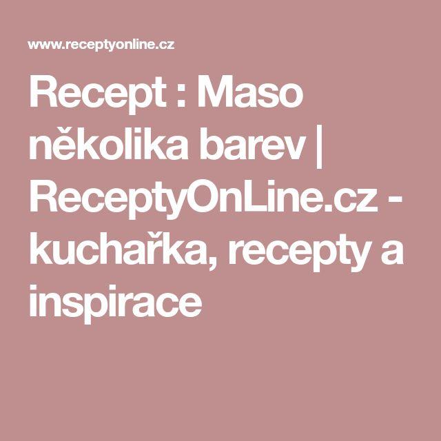 Recept : Maso několika barev | ReceptyOnLine.cz - kuchařka, recepty a inspirace