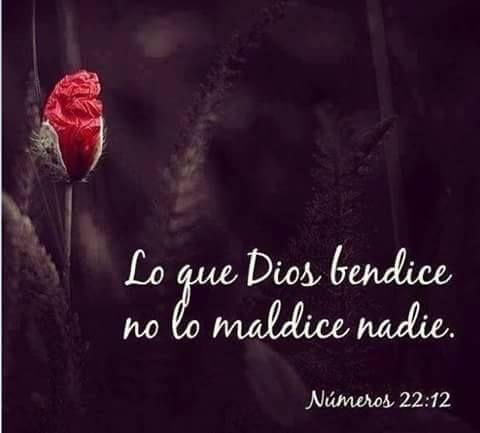 lo que DIOS bendice, no lo maldice nadie...  Números 22:12