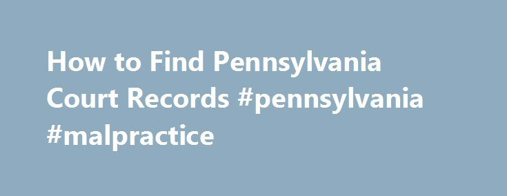 How to Find Pennsylvania Court Records #pennsylvania #malpractice http://guyana.nef2.com/how-to-find-pennsylvania-court-records-pennsylvania-malpractice/  Home > Pennsylvania Court Guide Finding Court Records in Pennsylvania Pennsylvania Courts Overview It helps to understand how the Pennsylvania state court system works when you're trying to find court records. The Pennsylvania trial court system consists of Courts of Common Pleas. Magisterial District Courts. Philadelphia Municipal Court…