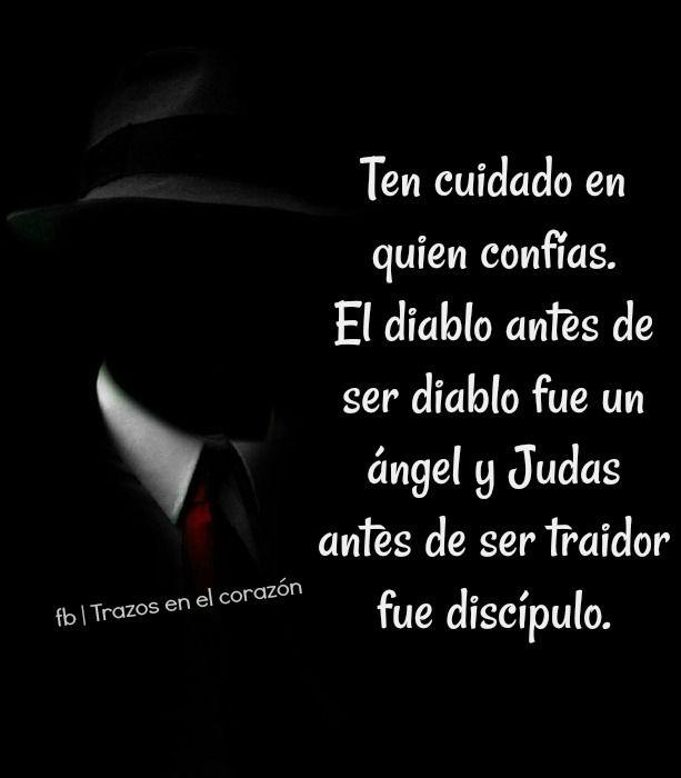 Ten cuidado en quien confías. El diablo antes de ser diablo fue un ángel y Judas antes de ser traidor fue discípulo. @trazosenelcorazon