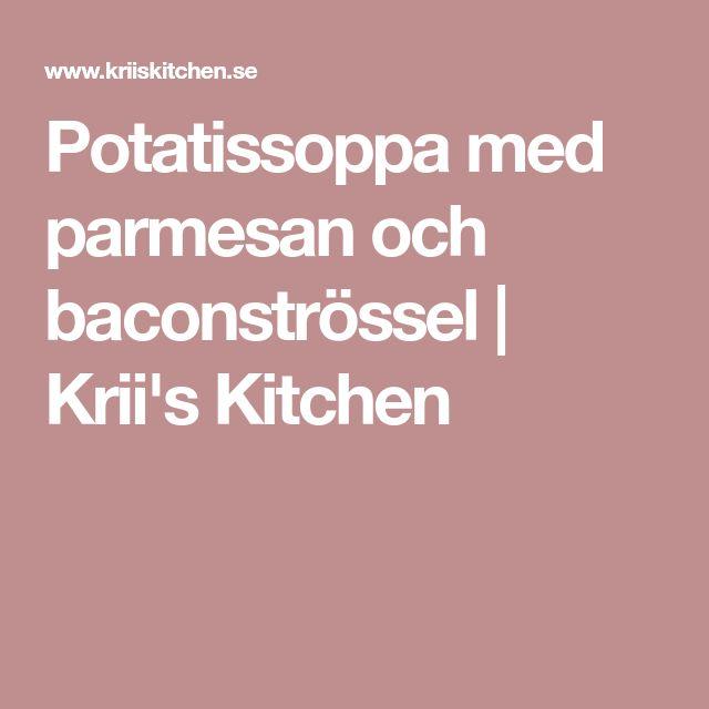 Potatissoppa med parmesan och baconströssel   Krii's Kitchen