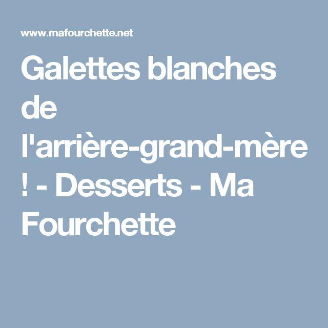 Galettes blanches de l'arrière-grand-mère ! - Desserts - Ma Fourchette