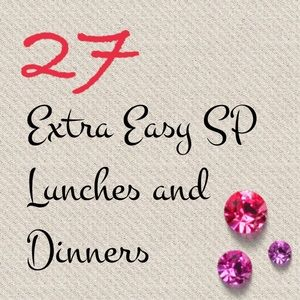 27 Extra Easy SP Lunch and Dinner ideas