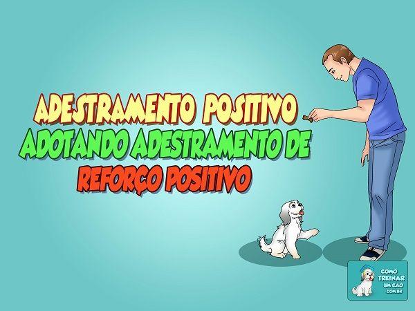 Adestramento Positivo – http://www.comotreinarumcao.com.br/adestramento-positivo