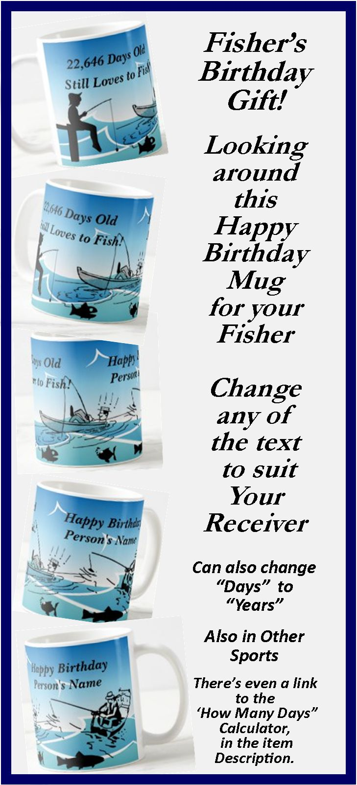 """Great Birthday Gift for the Fisherman or Fisherwoman. - - Change the Days or Years, - - - Change the Name to suit your Recipient. - - there's a """"How many Day"""" calculator link in the item description."""