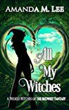 All My Witches (A Wicked Witches of the Midwest Fantasy Book 5) by Amanda M. Lee (Author) #Kindle US #NewRelease #Fantasy #eBook #ad