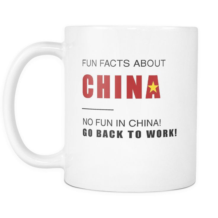 Fun facts about China - No fun, Go Back to work! 11oz mug