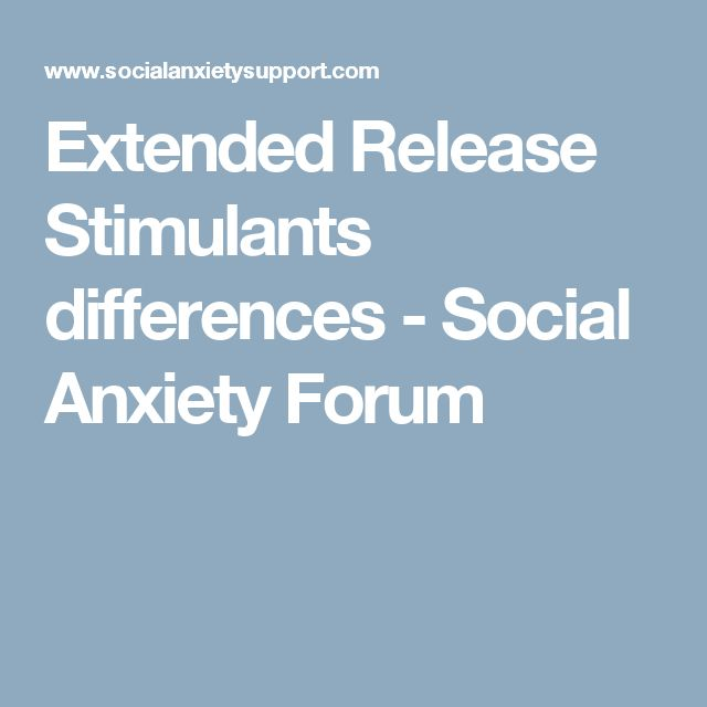 Extended Release Stimulants differences - Social Anxiety Forum