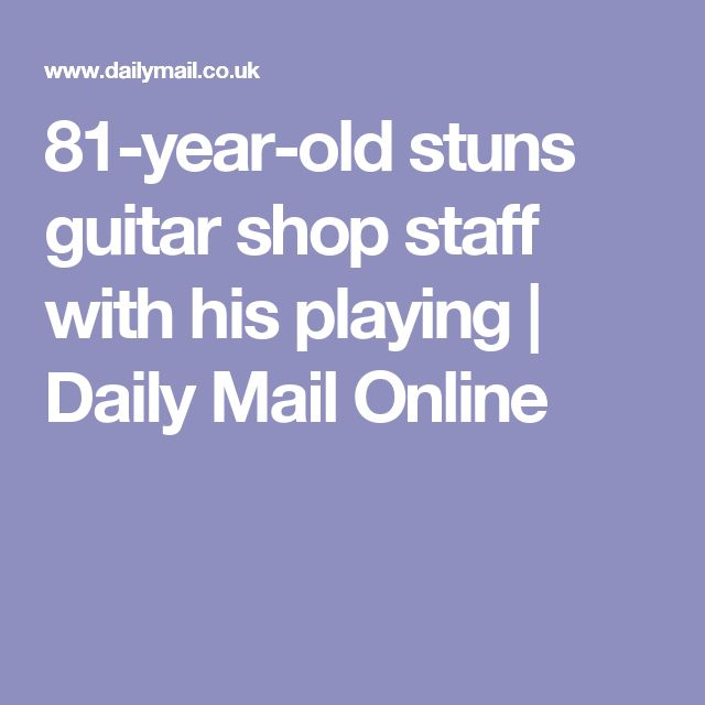 81-year-old stuns guitar shop staff with his playing | Daily Mail Online