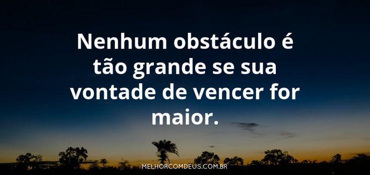 """""""Nenhum obstáculo é tão grande se a sua vontade de vencer for maior."""" #MelhorComDeus"""