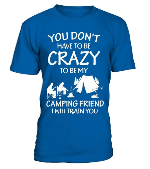 "# You don't have to be crazy to be my camping friend T-shirt .  Special Offer, not available in shops      Comes in a variety of styles and colours      Buy yours now before it is too late!      Secured payment via Visa / Mastercard / Amex / PayPal      How to place an order            Choose the model from the drop-down menu      Click on ""Buy it now""      Choose the size and the quantity      Add your delivery address and bank details      And that's it!      Tags: You don't have to be…"