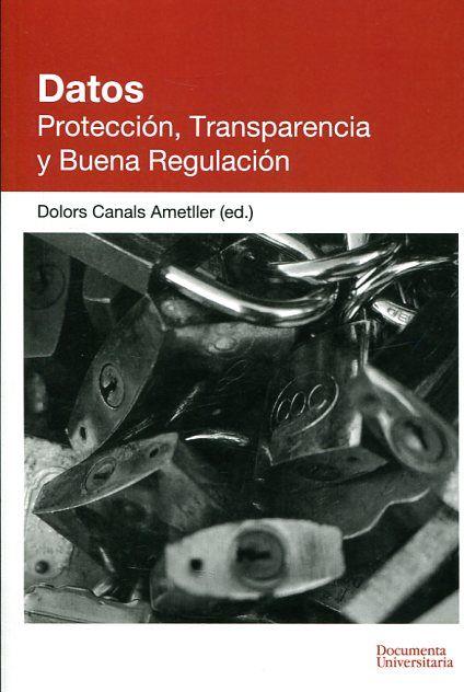 Datos : protección, transparencia y buena regulación / Dolors Canals Ametller (ed.) ; Agustín Cerrillo i Martínez ... [et al.]. Documenta Universitaria, 2016