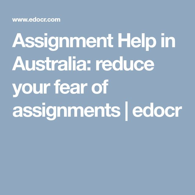Assignment Help in Australia: reduce your fear of assignments | edocr