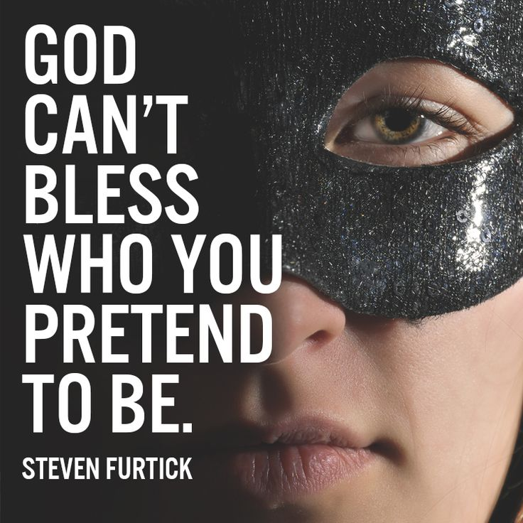 God can't bless who you pretend to be. – Steven Furtick