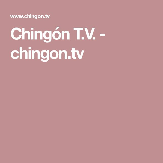 Ching�n T.V. - chingon.tv