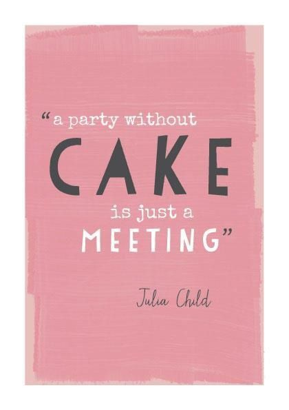 Cake: Iphone Wallpapers, Julia Child Quotes, Juliachild, Children, So True, Parties Cakes, Cakes Quotes, True Stories, Wise Words