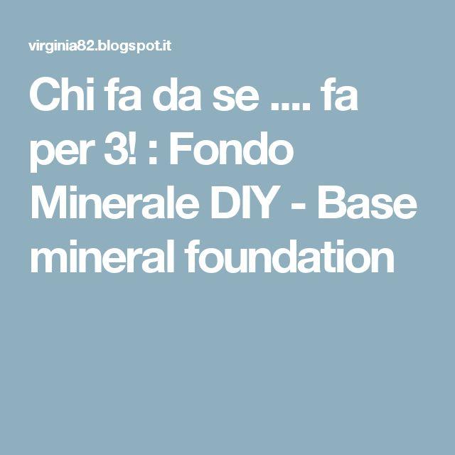 Chi fa da se .... fa per 3! : Fondo Minerale DIY - Base mineral foundation