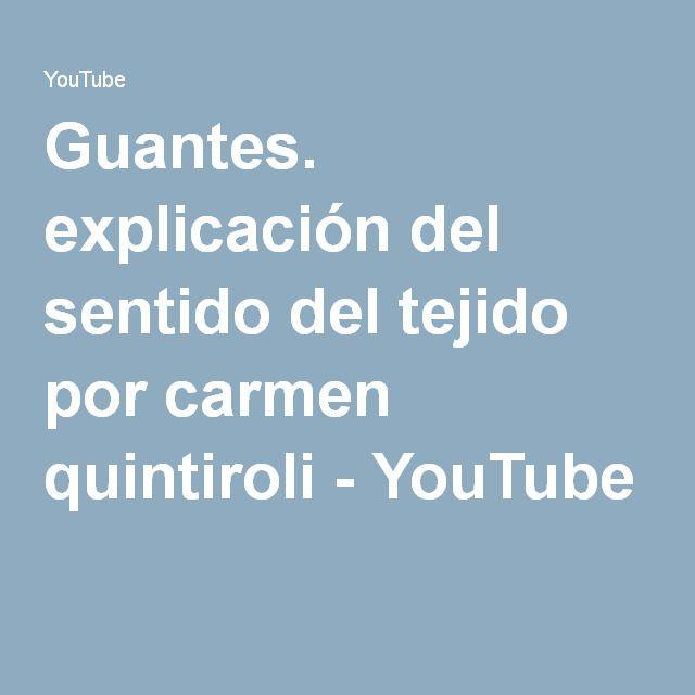 Guantes. explicación del sentido del tejido por carmen quintiroli - YouTube