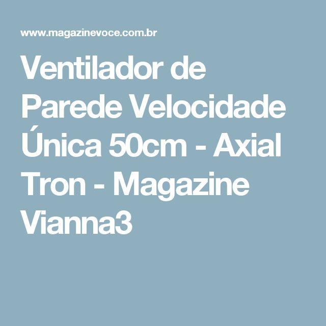 Ventilador de Parede Velocidade Única 50cm - Axial Tron - Magazine Vianna3