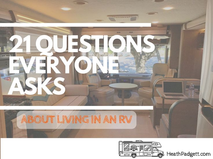 Below I outlined the 21 questions everyone asks us about living in an RV full-time.