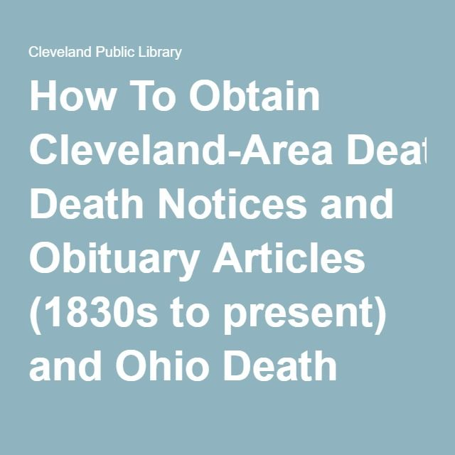 How To Obtain Cleveland-Area Death Notices and Obituary Articles (1830s to present) and Ohio Death Certificates (1908-1953) – Cleveland Public Library