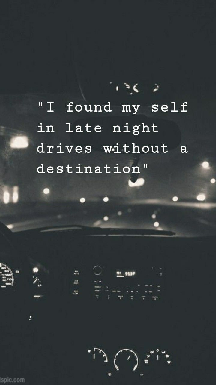 I Found My Self In Late Night Drives Without A Destination Driving Quotes Late Night Quotes Late Night Drives