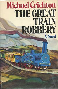 THE GREAT TRAIN ROBBERY by Michael Crichton - Film version starred Sean Connery & Donald Sutherland.