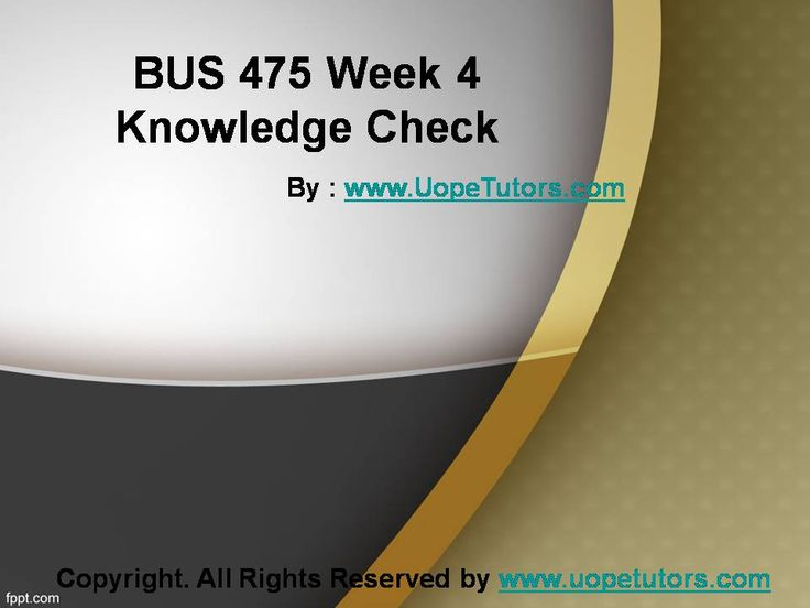 BUS 475 Week 4 Knowledge Check UOP New Tutorials making you worried? Join http://www.UopeTutors.com/ and get an A+ in every class assignment.