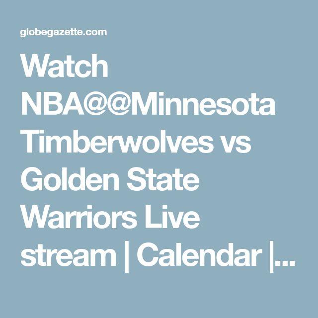 Watch NBA@@Minnesota Timberwolves vs Golden State Warriors Live stream | Calendar | globegazette.com